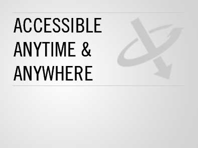 Accessible anytime & anywhere